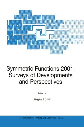 Symmetric Functions 2001: Surveys of Developments and Perspectives : Proceedings of the NATO Advanced Study Instutute on Symmetric Functions 2001: ... 25 June-6 July 2001 (Nato Science Series II:)