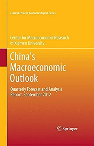 China's Macroeconomic Outlook: Quarterly Forecast and Analysis Report, September 2012 (Current Chinese Economic Report Series) by CMR of Xiamen University (Office 2013 University)