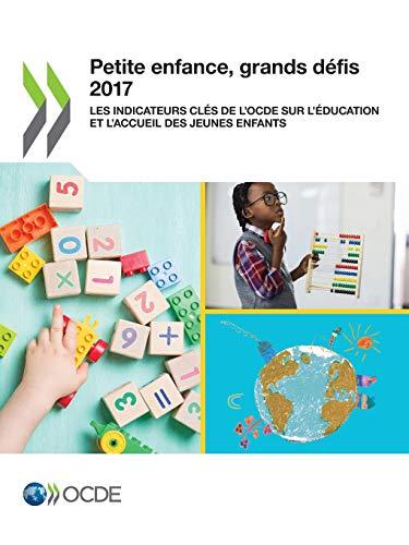 Petite Enfance, Grands Défis Petite Enfance, Grands Défis 2017: Les Indicateurs Clés de l'Ocde Sur l'Éducation Et l'Accueil Des Jeunes Enfants par Oecd
