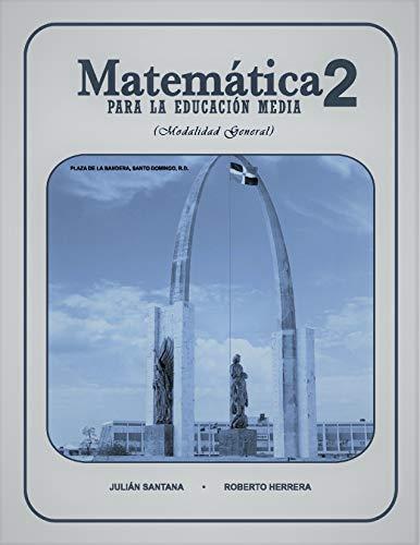 Matematica 2 Para La Educacion Media: Modalidad General (Matematica Para La Educacion Media) por Julian Santana