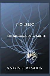 No Es Eso, Los Milagros de La Mente (Spanish Edition)