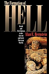 The Formation of Hell: Death and Retribution in the Ancient and Early Christian Worlds by Alan E. Bernstein (1996-11-07)