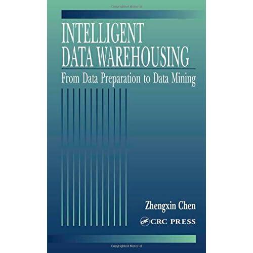 Intelligent Data Warehousing: From Data Preparation to Data Mining by Zhengxin Chen (2001-12-13)