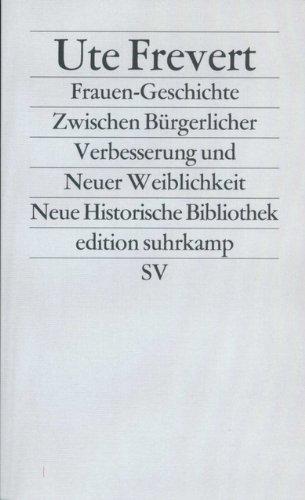 Frauen-Geschichte: Zwischen Bürgerlicher Verbesserung und Neuer Weiblichkeit (edition suhrkamp)