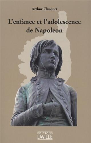 L'enfance et l'adolescence de Napoléon par Arthur Chuquet