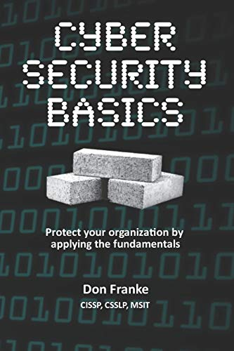 Cyber Security Basics: Protect your organization by applying the fundamentals por Don Franke