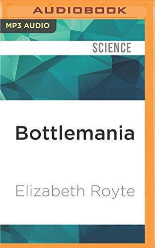 Bottlemania: Big Business, Local Springs, and the Battle Over America's Drinking Water by Elizabeth Royte (2016-08-02)