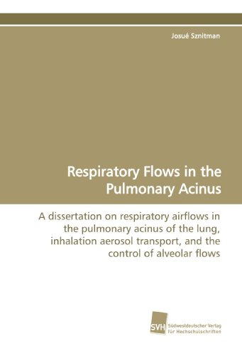 Respiratory Flows in the Pulmonary Acinus: A dissertation on respiratory airflows in the pulmonary acinus of the lung, inhalation aerosol transport, and the control of alveolar flows