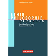 Fachdidaktik: Ethik/Philosophie Didaktik: Praxishandbuch für die Sekundarstufe I und II. Arbeitsbuch