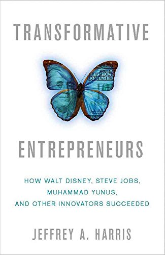 [(Transformative Entrepreneurs : How Walt Disney, Steve Jobs, Muhammad Yunus, and Other Innovators Succeeded)] [By (author) Jeffrey A. Harris] published on (February, 2012)
