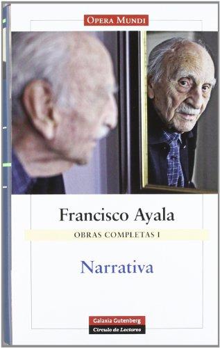 Obras Completas de Francisco Ayala: Narrativa. Obras completas Volumen I: 1