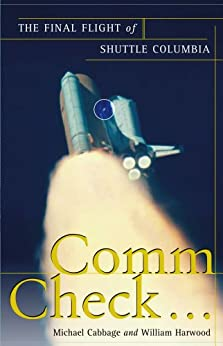 Comm Check...: The Final Flight of Shuttle Columbia (English Edition) de [Cabbage, Michael, Harwood, William]