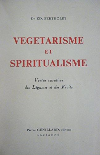 Végétarisme et Spiritualisme : Vertus curatives des Légumes et des Fruits par  Docteur Ed. Bertholet