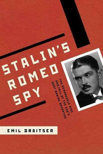 Stalin's Romeo Spy: The Remarkable Rise and Fall of the KGB's Most Daring Operative by Emil Draitser (2011-10-20)
