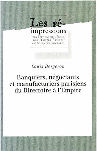 Banquiers, négociants et manufacturiers parisiens du Directoire à l'Empire (Les ré-impressions) par Louis Bergeron