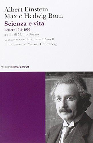 Scienza e vita. Lettere (1916-1955) di Albert Einstein,Max Born,Hedwig Born,M. Dorato