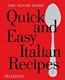 The Silver Spoon Quick and Easy Italian Recipes by The Silver Spoon Kitchen (2015-09-28)