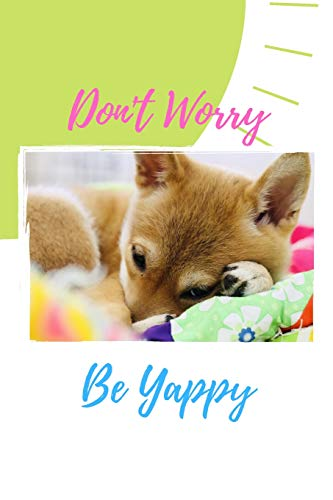 Don't Worry Be Yappy: Cute Shiba Inu Puppy Face Lined Journal Notebook Tan Teacup