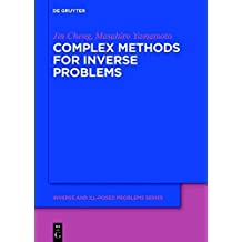 Complex Methods for Inverse Problems (Inverse and Ill-Posed Problems Series)