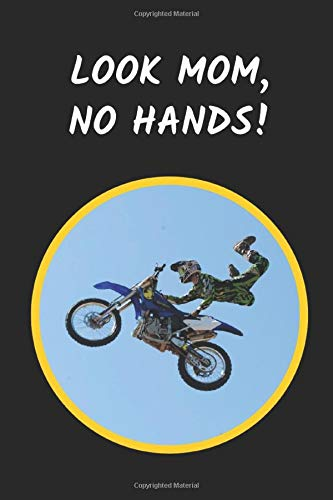 Look Mom No Hands: Motocross Novelty Lined Notebook / Journal To Write In -