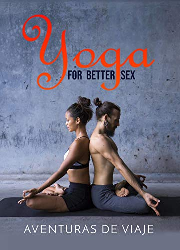 Yoga for Better Sex: Yoga Poses and Routines for Increasing ...