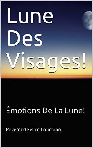 Couverture du livre Lune Des Visages!: Émotions De La Lune!