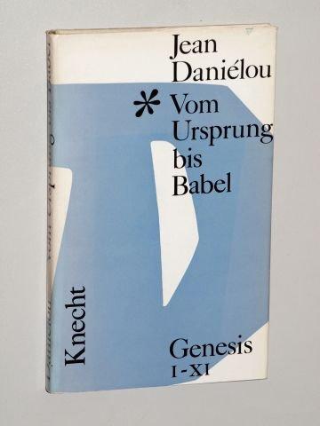 Daniélou, Jean: Vom Ursprung bis Babel. Gen 1-11. Frankf., Knecht, 1965. 8°. 102 S. Pappband. Schutzumschl.