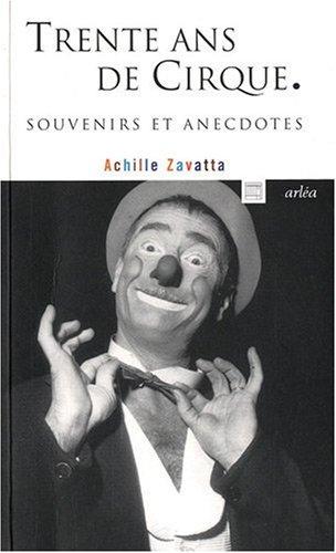 Trente ans de cirque : Souvenirs et anecdotes par Achille Zavatta
