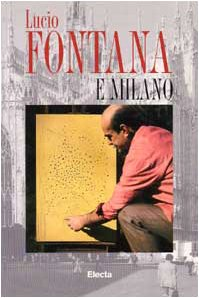 Lucio Fontana e Milano. Ediz. illustrata