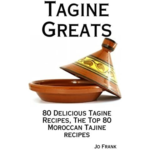 Tagine Greats: 80 Delicious Tagine Recipes, The Top 80 Moroccan Tajine Recipes by Frank, Jo (2009) Paperback