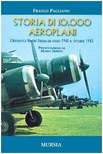 Storia di 10.000 aeroplani. L'aeronautica militare italiana dal giugno 1940 al settembre 1943