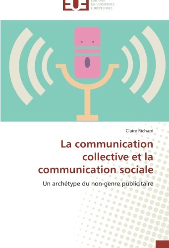 La communication collective et la communication sociale: Un archétype du non-genre publicitaire (Omn.Univ.Europ.) par Claire Richard