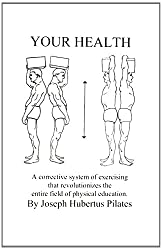 Your Health: A Corrective System of Exercising That Revolutionizes the Entire Field of Physical Education