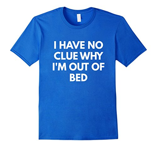 i-have-no-clue-why-im-out-of-bed-t-shirt-funny-shirts-herren-grosse-3xl-konigsblau