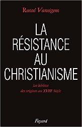 La Résistance au christianisme. Les Hérésies, des origines au XVIIIe siècle