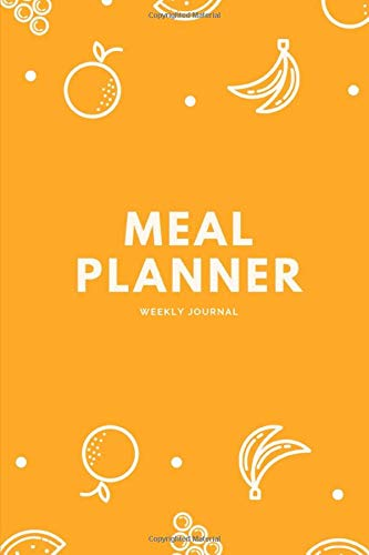 Meal Planner Weakly Journal: Track and Plan your Meals Weekly