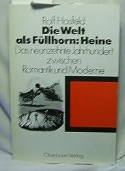 Die Welt als Füllhorn: Heine : Das 19. Jahrhundert zwischen Romantik und Moderne.