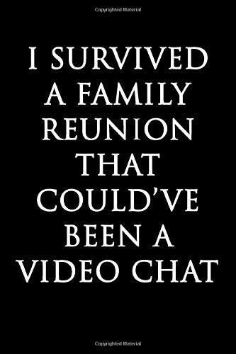 I Survived A Family Reunion That Could've Been A Video Chat: Funny Blank Lined Journal (Sex Chat Video)
