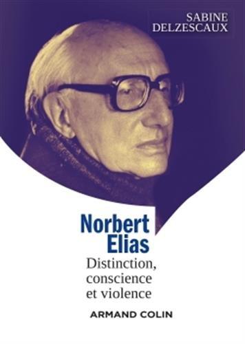 Norbert Elias - Distinction, conscience et violence par Sabine Delzescaux