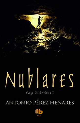 Nublares (Saga Prehistórica 1) (B DE BOLSILLO) por Antonio Pérez Henares