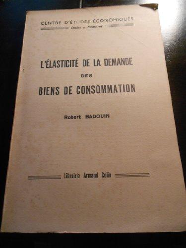 L'lasticit de la demande des biens de consommation : . Robert Badouin,... Prface de Jules Milhau