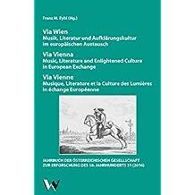 Via Wien: Musik, Literatur und Aufklärungskultur im europäischen Austausch: Via Vienna: Music, Literature and Enlightened Culture in European Exchange ... la Culture des Lumières in échange Européenne