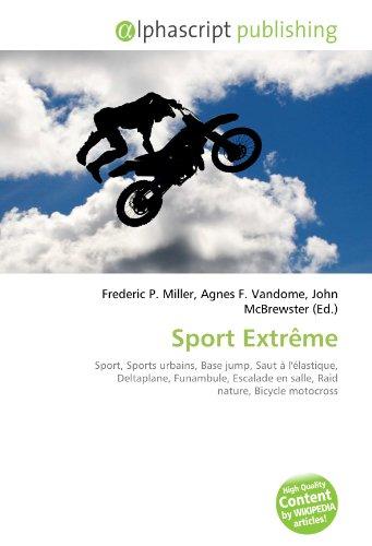 Sport Extrême: Sport, Sports urbains, Base jump, Saut à l'élastique, Deltaplane, Funambule, Escalade en salle, Raid nature, Bicycle motocross