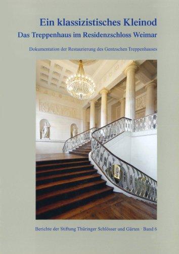 Ein klassizistisches Kleinod - Das Treppenhaus im Residenzschloss Weimar (Berichte der Stiftung Thüringer Schlösser und Gärten)