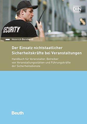Der Einsatz nichtstaatlicher Sicherheitskräfte bei Veranstaltungen: Handbuch für Veranstalter, Betreiber von Veranstaltungsstätten und Führungskräfte der Sicherheitsdienste (Beuth Recht)