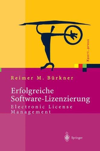 Erfolgreiche Software-Lizenzierung: Electronic License Management - Von Der Auswahl Bis Zur Installation (Xpert.press)