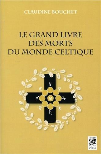 Le grand livre des morts du monde celtique par Claudine Bouchet
