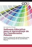 Software Educativo para el Aprendizaje de las Coordenadas Polares: Diseño y Desarrollo de Software Educativo para el Aprendizaje de las Coordenadas Polares