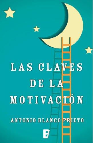 Las claves de la motivación por Antonio Prieto Blanco