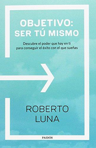 Descargar Libro Objetivo. Ser tú mismo (Divulgación-Autoayuda) de Roberto Luna Arocas